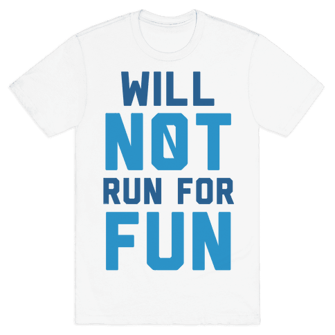 Will Not Run for Fun Mens T-Shirt