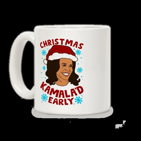 Christmas Kamala'd Early Coffee Mug