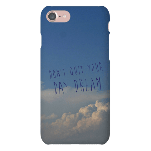 Don't Quit Your Day Dream Case Phone Case