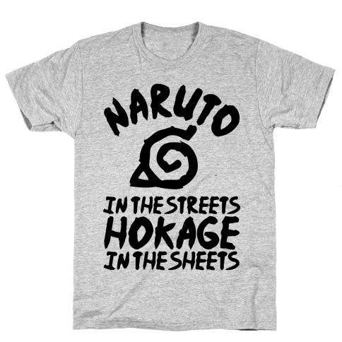 Naruto in the Streets Hokage in the Sheets Mens T-Shirt