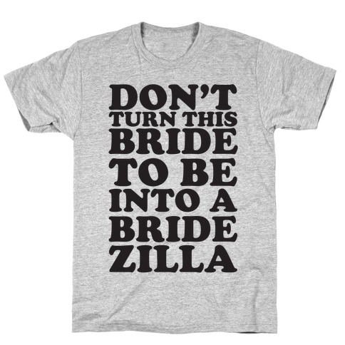 Don't Turn This Bride To Be Into A Bridezilla T-Shirt