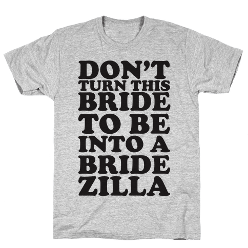 Don't Turn This Bride To Be Into A Bridezilla Mens T-Shirt