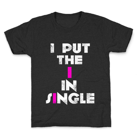 I Put the I in Single Kids T-Shirt