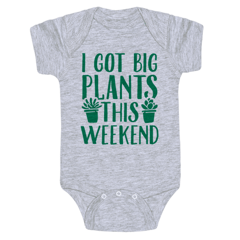 I Got Big Plants This Weekend Baby Onesy
