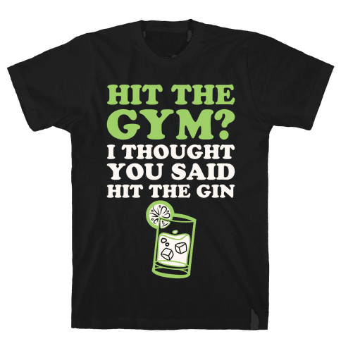Hit The Gym? I Thought You Said Hit The Gin Mens T-Shirt