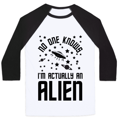 No One Knows I'm Actually An Alien Baseball Tee