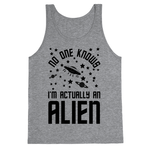 No One Knows I'm Actually An Alien Tank Top