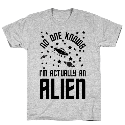 No One Knows I'm Actually An Alien Mens T-Shirt