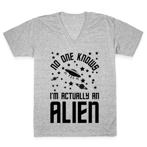 No One Knows I'm Actually An Alien V-Neck Tee Shirt