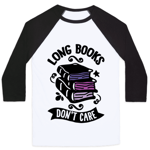 Long Books Don't Care Baseball Tee