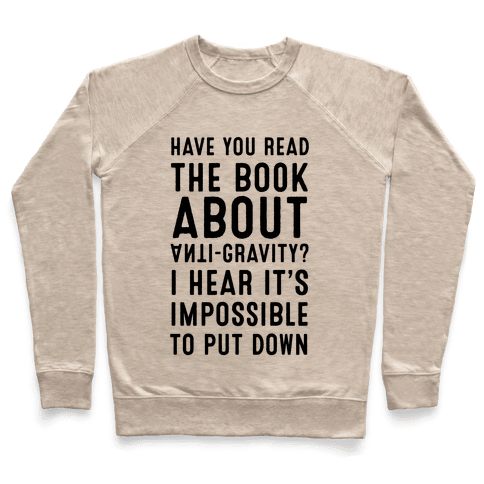 Have You Read The Book About Anti-Gravity? I Hear It's Impossible To Put Down Pullover