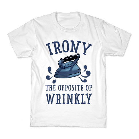 Irony, the Opposite of Wrinkly Kids T-Shirt