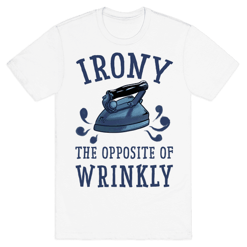 Irony, the Opposite of Wrinkly Mens T-Shirt