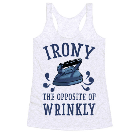 Irony, the Opposite of Wrinkly Racerback Tank Top