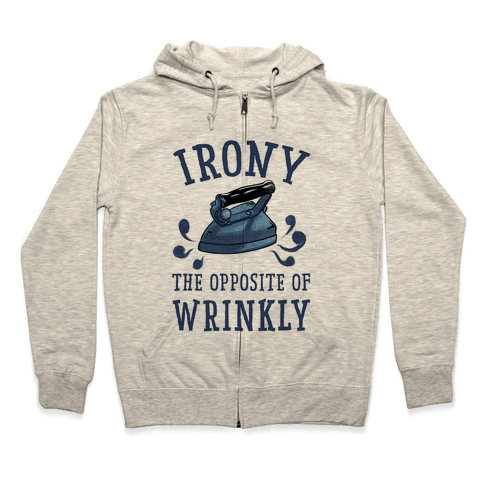 Irony, the Opposite of Wrinkly Zip Hoodie