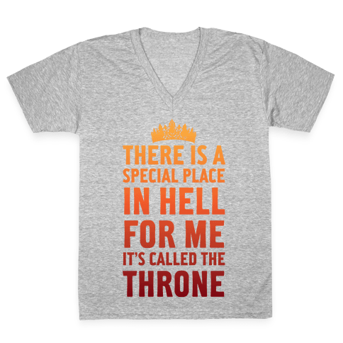 There Is A Special Place In Hell For Me It's Called The Throne V-Neck Tee Shirt