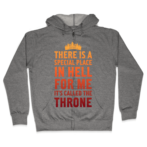 There Is A Special Place In Hell For Me It's Called The Throne Zip Hoodie