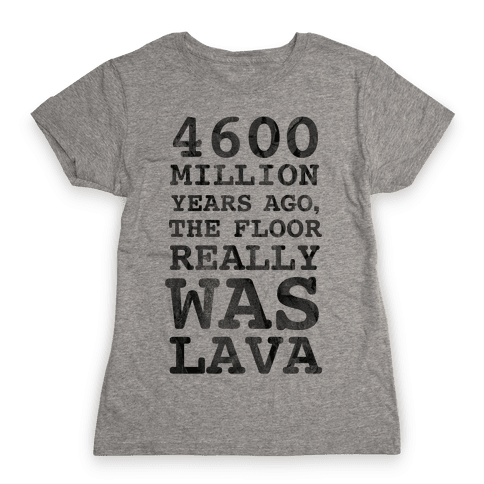 The Floor Really Was Lava Womens T-Shirt