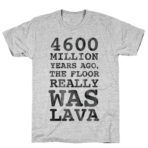 The Floor Really Was Lava Mens T-Shirt