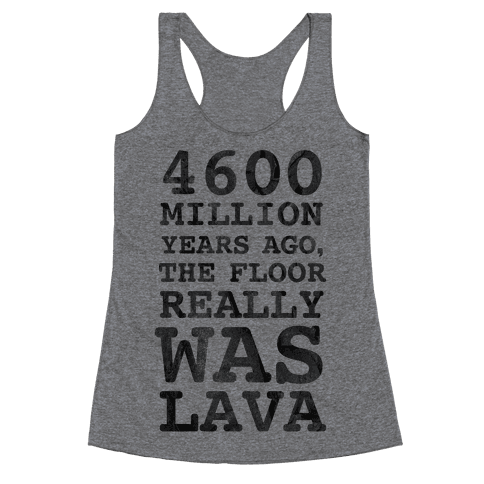 The Floor Really Was Lava Racerback Tank Top