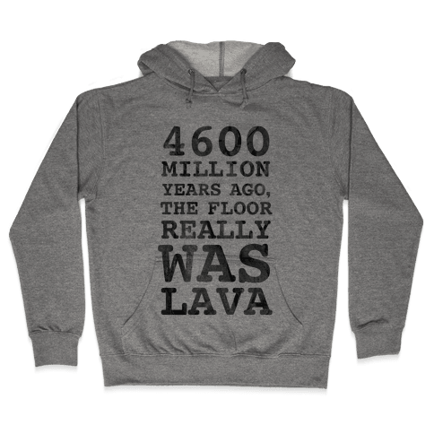 The Floor Really Was Lava Hooded Sweatshirt
