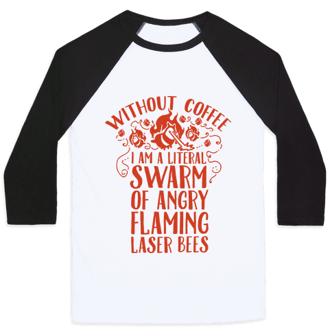 Without Coffee I am a Literal Swarm of Angry Flaming Laser Bees Baseball Tee