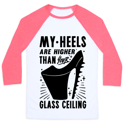 My Heels Are Higher Than Your Glass Ceiling Baseball Tee
