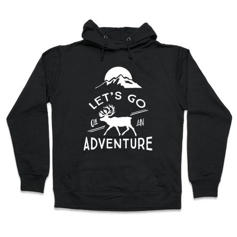 Let's Go On An Adventure Hooded Sweatshirt