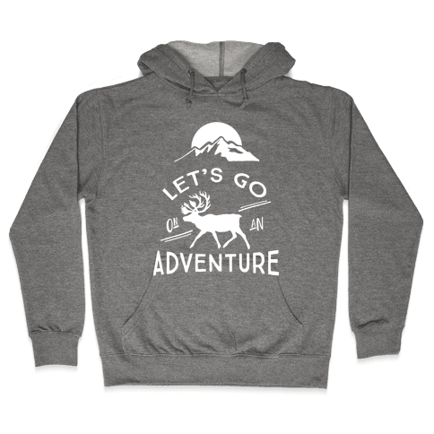 Let's Go On An Adventure Hooded Sweatshirt