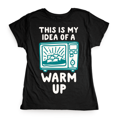 This is My Idea of a Warm Up Womens T-Shirt