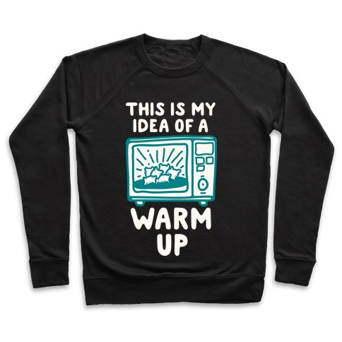 This is My Idea of a Warm Up Pullover