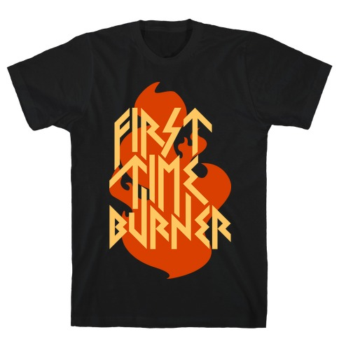 First Time Burner (dark) T-Shirt