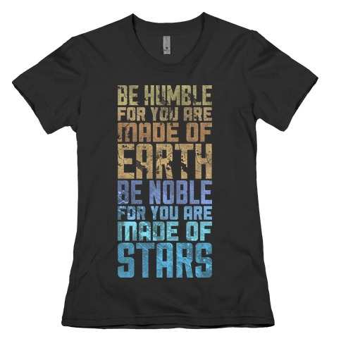 Be Humble Be Noble Womens T-Shirt