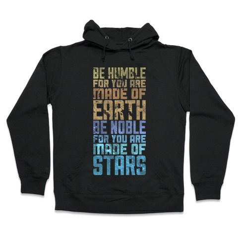 Be Humble Be Noble Hooded Sweatshirt