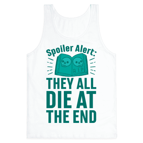 Spoiler Alert: They All Die At The End Tank Top