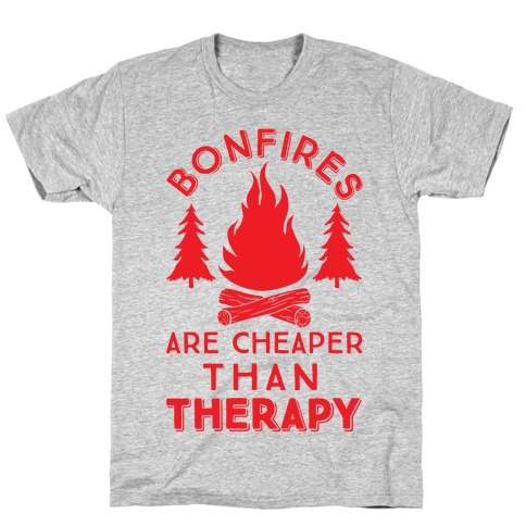 Bonfires Are Cheaper Than Therapy Mens T-Shirt