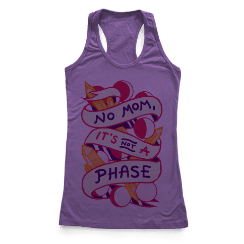 No Mom, It's Not A Phase Racerback Tank Top