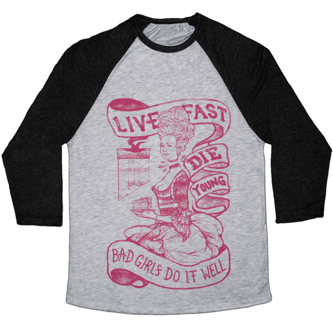 Live Fast Die Young Bad Girls Do It Well Baseball Tee