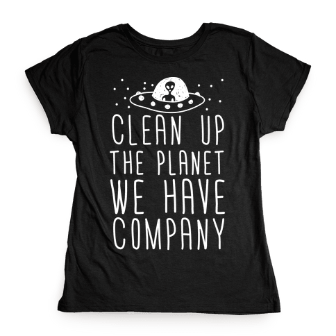 Clean Up The Planet We Have Company Womens T-Shirt