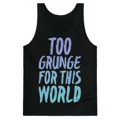 Too Grunge For This World Tank Top