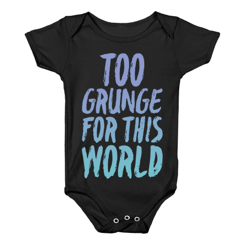 Too Grunge For This World Baby Onesy