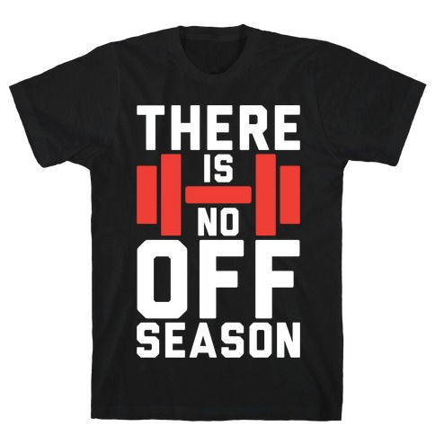 There Is No Off Season T-Shirt