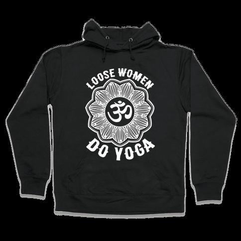 Loose Women Do Yoga Hooded Sweatshirt