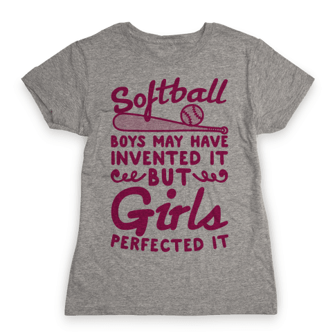 Softball Was Perfected By Girls Womens T-Shirt