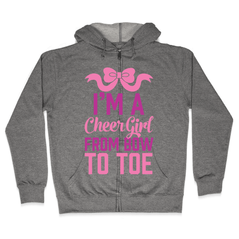 I'm A Cheer Girl From Bow To Toe Zip Hoodie