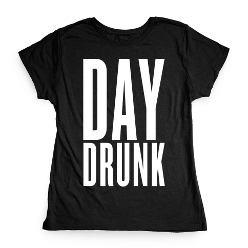 Day Drunk Womens T-Shirt