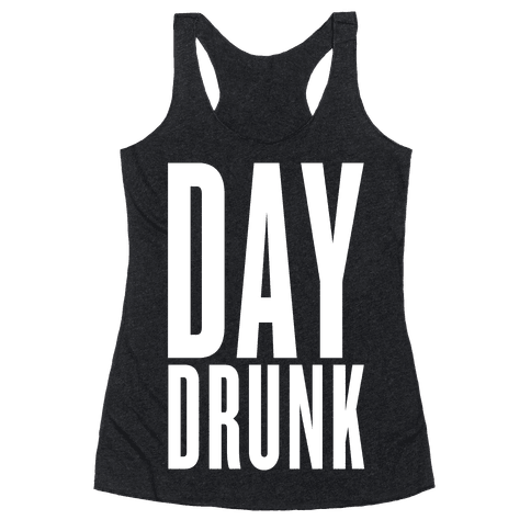 Day Drunk Racerback Tank Top