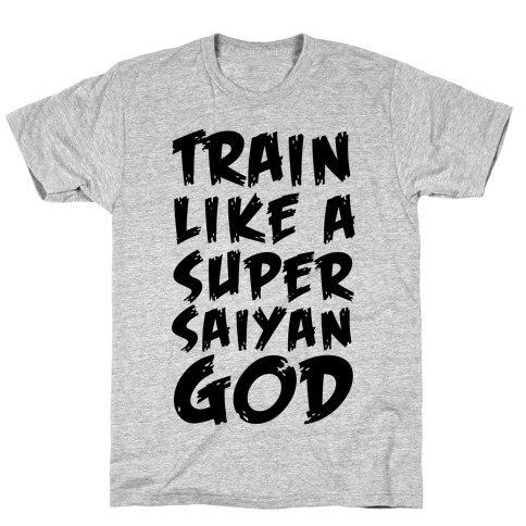 Train Like a Super Saiyan God T-Shirt