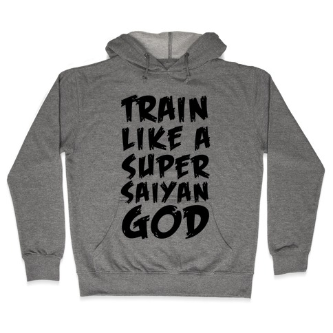 Train Like a Super Saiyan God Hooded Sweatshirt