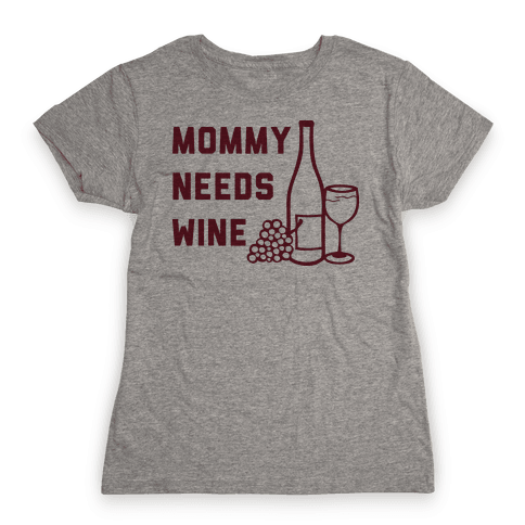 Mommy Needs Wine Womens T-Shirt